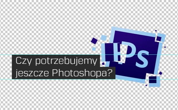 Czy Photoshop jest nam jeszcze potrzebny?