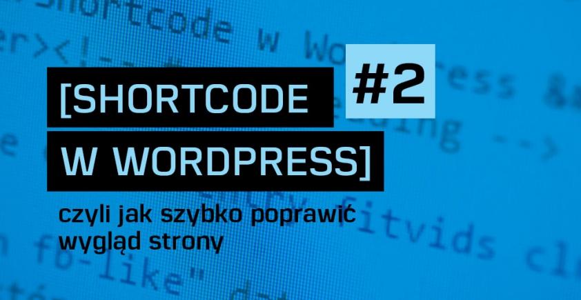 Shortcode w WordPress – jak szybko poprawić wygląd strony (cz. II)