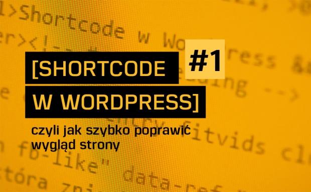Shortcode w WordPress – jak szybko poprawić wygląd strony (cz. I)